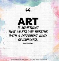 Art is something that makes you breathe with a different kind of happiness, by Anni Albers at Jen Taylor Inspo at Pinterest