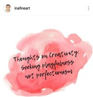 Thoughts on creativity seeking playfulness not perfectionism at Inafineart on Instagram